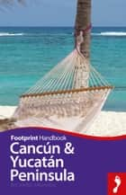 Cancun & Yucatan Peninsula ebook by Richard Arghiris