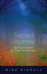 Sacred Journey - Spiritual wisdom for times of transition ebook by Mike Riddell