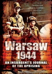 Warsaw 1944 - An Insurgent's Journal of the Uprising ebook by Magda Czajkowski