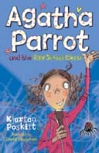 Agatha Parrot and the Odd Street Ghost ebook by Kjartan Poskitt, David Tazzyman