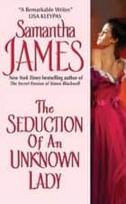 The Seduction of an Unknown Lady ebook by Samantha James