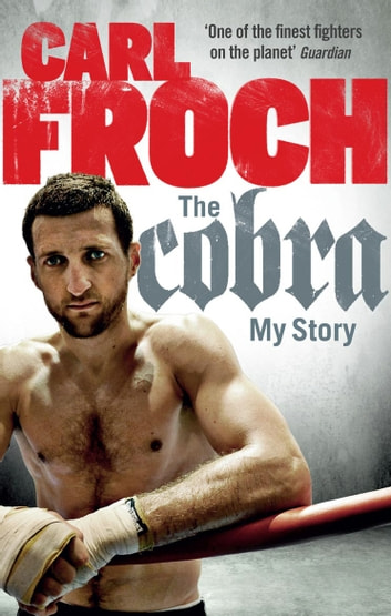 The Cobra - My Story ebook by Carl Froch