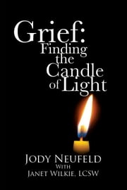 Grief: Finding the Candle of Light ebook by Neufeld, Jody