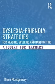 Dyslexia-friendly Strategies for Reading, Spelling and Handwriting - A Toolkit for Teachers ebook by Diane Montgomery