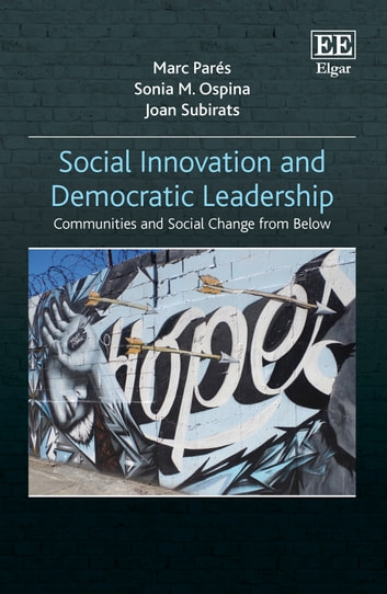 Social Innovation and Democratic Leadership - Communities and Social Change from Below ebook by Marc Parés,Sonia  M. Ospina,Joan Subirats