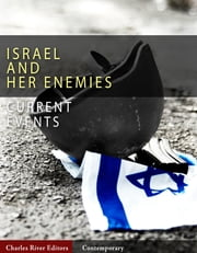 Current Events: Israel and Her Enemies (Illustrated Edition) ebook by Charles River Editors