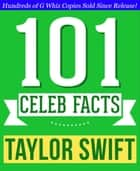 Taylor Swift - 101 Amazing Facts You Didn't Know - Fun Facts and Trivia Tidbits Quiz Game Books ebook by G Whiz