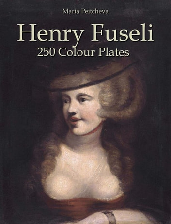 Henry fuseli 250 colour plates ebook by maria peitcheva henry fuseli 250 colour plates ebook by maria peitcheva fandeluxe Gallery