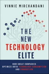 The New Technology Elite - How Great Companies Optimize Both Technology Consumption and Production ebook by Vinnie Mirchandani
