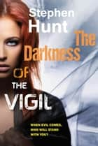 The Darkness of the Vigil ebook by Stephen Hunt