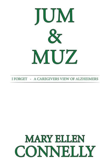Jum & Muz - I Forget - a Caregivers View of Alzheimers ebook by Mary Ellen Connelly