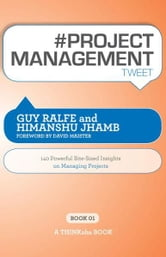 #PROJECT MANAGEMENT tweet Book01 ebook by Guy Ralfe, Himanshu Jhamb; Edited by Rajesh Setty
