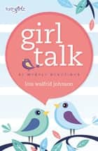 Girl Talk - 52 Weekly Devotions ebook by Lois Walfrid Johnson