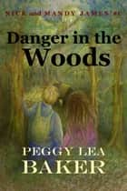 Danger in the Woods: Nick and Mandy James Series ebook by Peggy Lea Baker