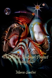 The Alpha Centauri Project (Thinking Worlds) ebook by Marco Santini