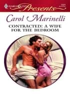 Contracted: A Wife for the Bedroom ebook by Carol Marinelli