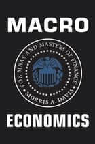 Macroeconomics for MBAs and Masters of Finance ebook by Morris A. Davis