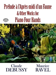 Prelude a l'Apres-midi d'un Faune and Other Works for Piano Four Hands ebook by Claude Debussy,Maurice Ravel