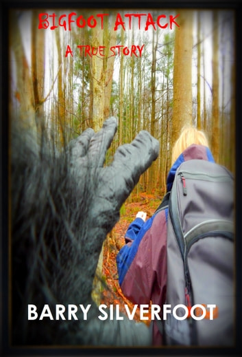 Bigfoot Attack - A True Story ebook by Barry Silverfoot