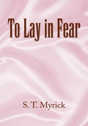 To Lay in Fear ebook by S. T. Myrick