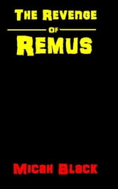 The Revenge Of Remus ebook by Micah Black