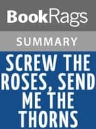 Screw the Roses, Send Me the Thorns: The Romance and Sexual Sorcery of Sadomasochism by Philip Miller and Molly Devon Summary & Study Guide ebook by BookRags