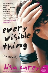Every Visible Thing - A Novel ebook by Lisa Carey
