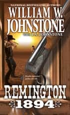 Remington 1894 eBook by William W. Johnstone, J.A. Johnstone