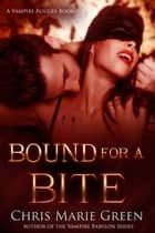 Bound for a Bite (A Vampire Rogues Book) ebook by Chris Marie Green