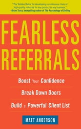 Fearless Referrals: Boost Your Confidence, Break Down Doors, and Build a Powerful Client List ebook by Matt Anderson