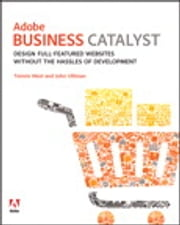 Adobe Business Catalyst - Design full-featured websites without the hassles of development ebook by Tommi West,John Ulliman
