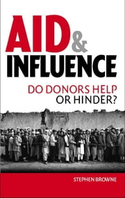 Aid and Influence - Do Donors Help or Hinder? ebook by Stephen Browne