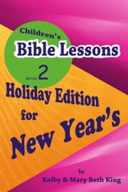 Children's Bible Lessons: New Year's ebook by Kolby & Mary Beth King