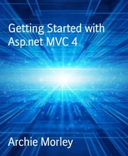 Getting Started with Asp.net MVC 4 ebook by Archie Morley