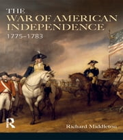 The War of American Independence - 1775-1783 ebook by Richard Middleton