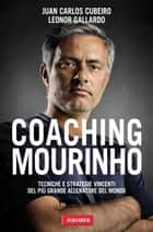 Coaching Mourinho ebook by Juan Carlos Cubeiro,Leonor Gallardo