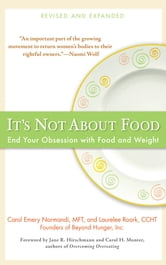 It's Not about Food - End Your Obsession with Food and Weight ebook by Laurelee Roark,Carol Emery Normandi