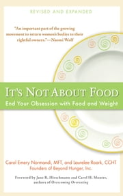 It's Not about Food - End Your Obsession with Food and Weight ebook by Laurelee Roark,Carol Emery Normandi, MFT