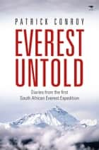 Everest Untold - Diaries from the first South African Everest Expedition ebook by Patrick J Conroy