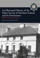 An Illustrated History of the Police Service in Northern Ireland and its Forerunners - From Peel to PSNI ebook by Hugh Forrester, David R. Orr