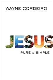 Jesus - Pure and Simple ebook by Wayne Cordeiro