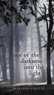 Out of the Darkness into the Light ebook by Mariann Fisette
