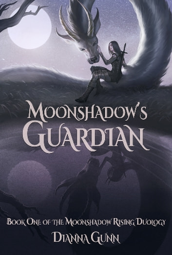 Moonshadow's Guardian - Book One of the Moonshadow Rising Duology ebook by Dianna Gunn