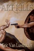 Art Kills ebook by Eric Van Lustbader