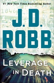 Leverage in Death - An Eve Dallas Novel (In Death, Book 47) ebook by J. D. Robb