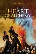 The Heart of Alchemy ebook by James E. Wisher