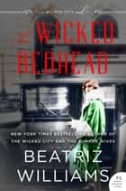 The Wicked Redhead - A Wicked City Novel ebook by Beatriz Williams