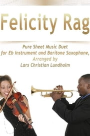 Felicity Rag Pure Sheet Music Duet for Eb Instrument and Baritone Saxophone, Arranged by Lars Christian Lundholm ebook by Pure Sheet Music