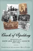 Gooch of Spalding, Memoirs of Edward Henry Gooch 1885-1962 - Presented by His Grandson, Bruce Watson ebook by Bruce Watson