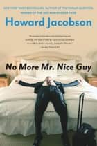 No More Mr. Nice Guy ebook by Howard Jacobson
